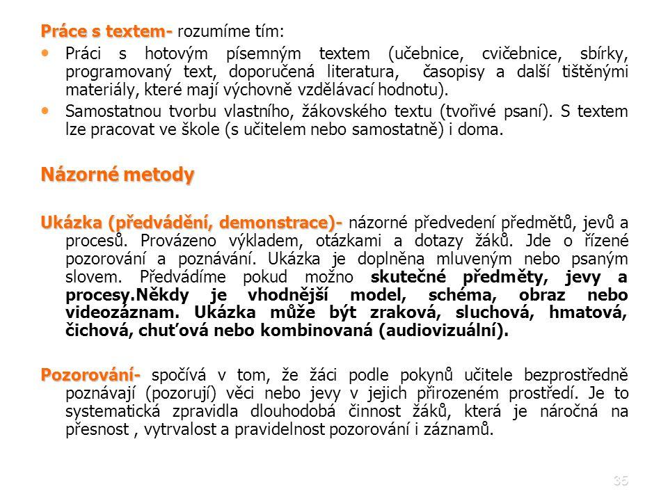 35 Práce s textem- Práce s textem- rozumíme tím: • • Práci s hotovým písemným textem (učebnice, cvičebnice, sbírky, programovaný text, doporučená lite