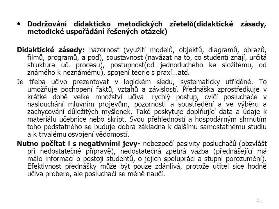 40 • • Dodržování didakticko metodických zřetelů(didaktické zásady, metodické uspořádání řešených otázek) Didaktické zásady: názornost (využití modelů