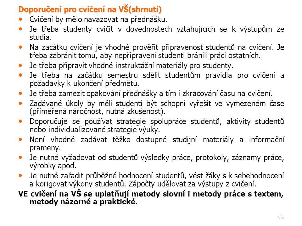 49 Doporučení pro cvičení na VŠ(shrnutí) • • Cvičení by mělo navazovat na přednášku. • • Je třeba studenty cvičit v dovednostech vztahujících se k výs