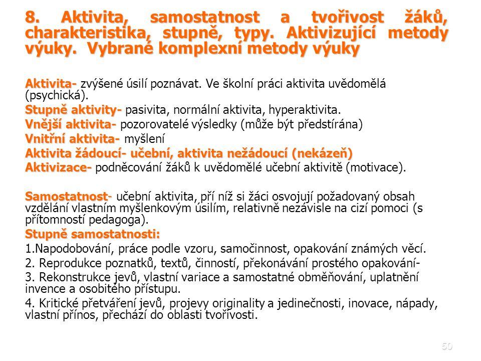 50 8. Aktivita, samostatnost a tvořivost žáků, charakteristika, stupně, typy. Aktivizující metody výuky. Vybrané komplexní metody výuky Aktivita- Akti