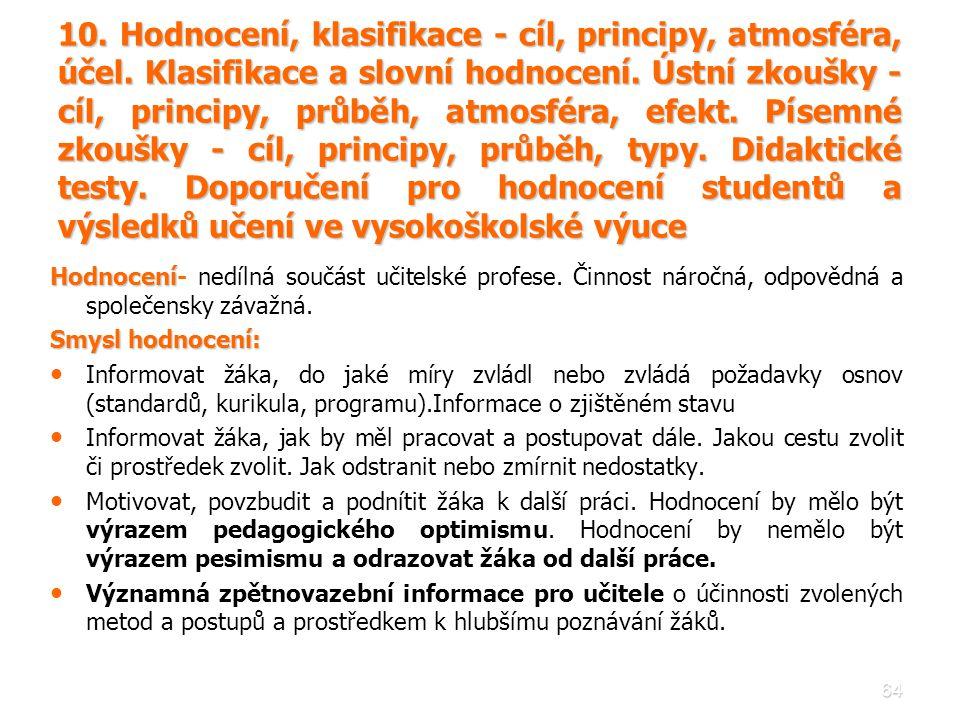 64 10. Hodnocení, klasifikace - cíl, principy, atmosféra, účel. Klasifikace a slovní hodnocení. Ústní zkoušky - cíl, principy, průběh, atmosféra, efek