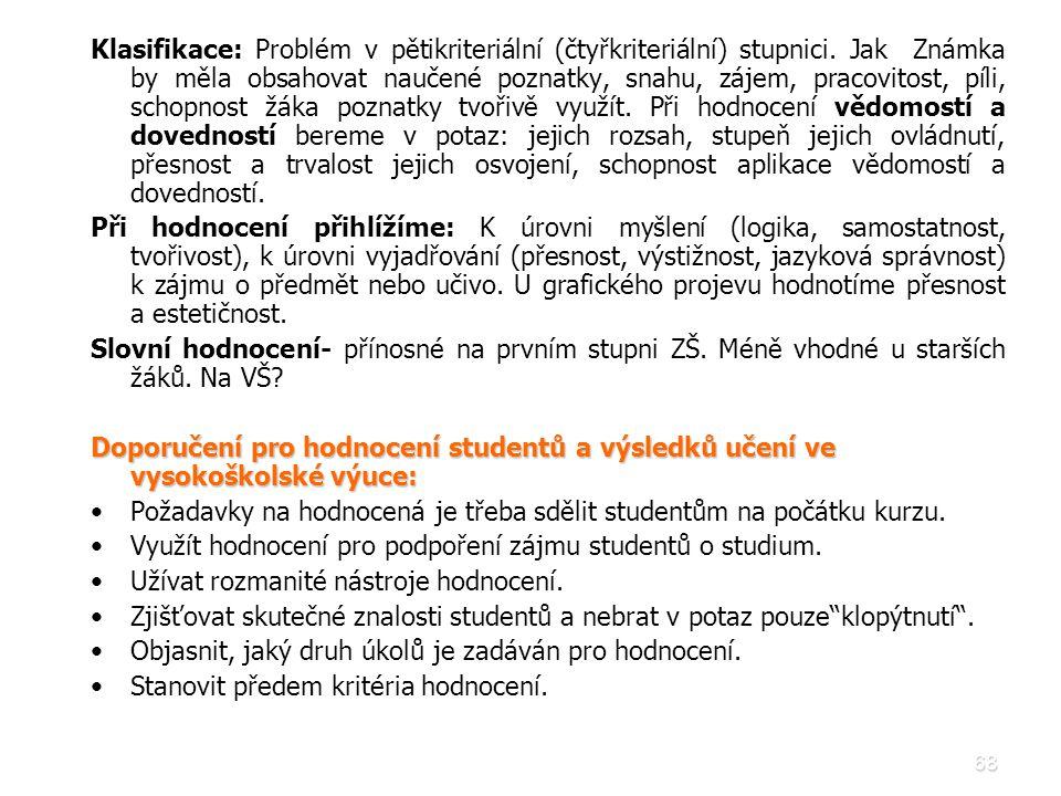 68 Klasifikace: Problém v pětikriteriální (čtyřkriteriální) stupnici. Jak Známka by měla obsahovat naučené poznatky, snahu, zájem, pracovitost, píli,