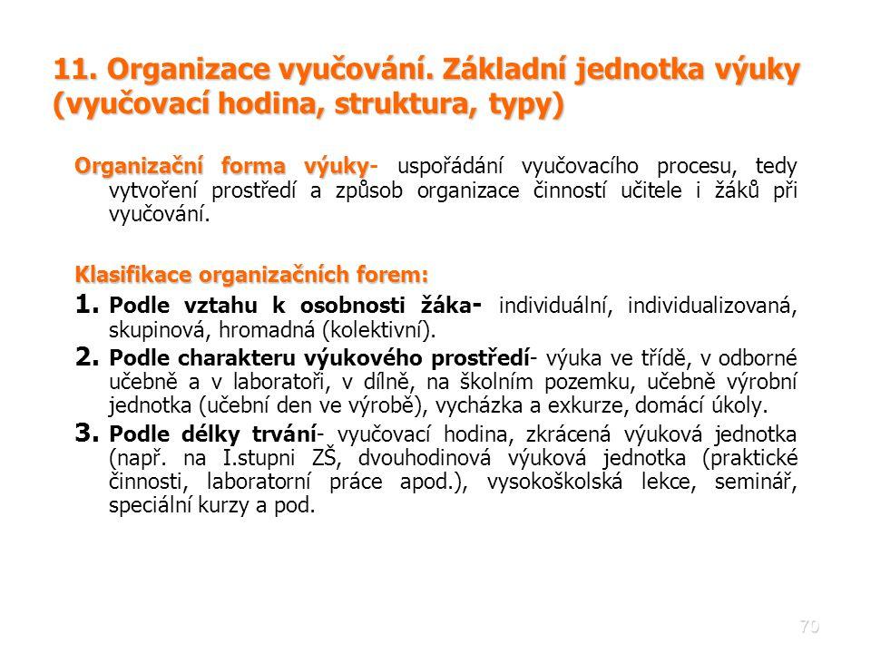 70 11. Organizace vyučování. Základní jednotka výuky (vyučovací hodina, struktura, typy) Organizační forma výuky Organizační forma výuky- uspořádání v