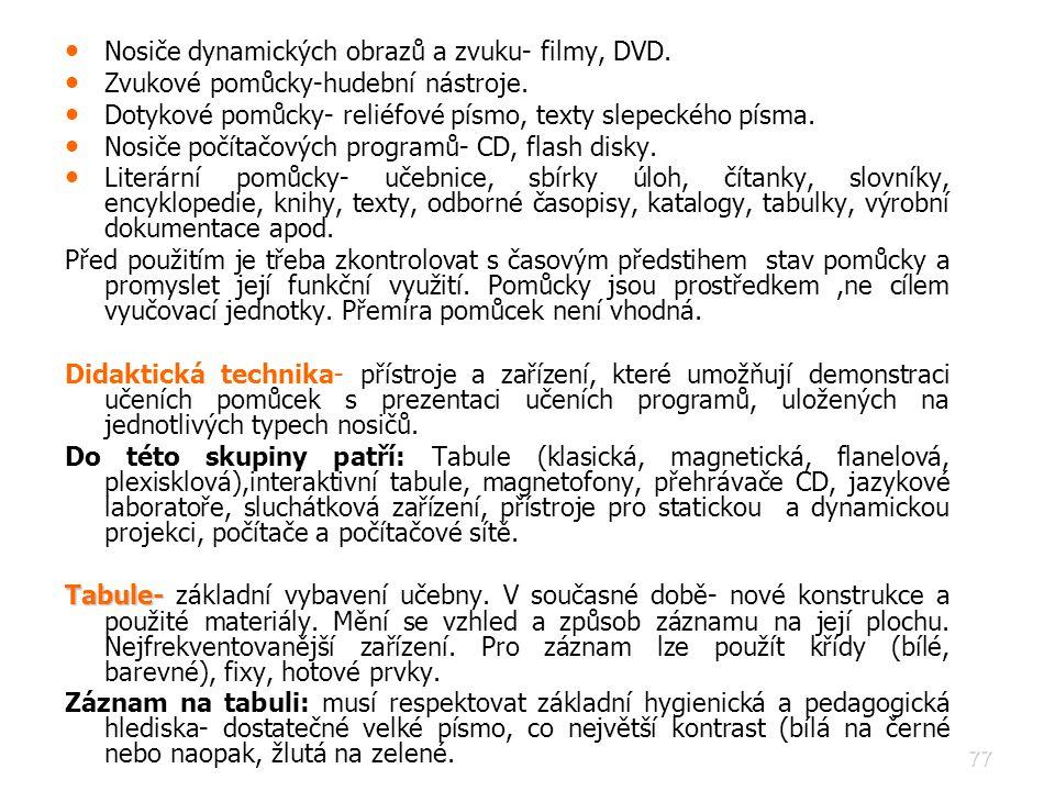 77 • • Nosiče dynamických obrazů a zvuku- filmy, DVD. • • Zvukové pomůcky-hudební nástroje. • • Dotykové pomůcky- reliéfové písmo, texty slepeckého pí