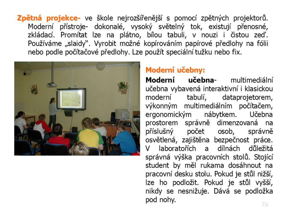 79 Zpětná projekce- ve škole nejrozšířenější s pomocí zpětných projektorů. Moderní přístroje- dokonalé, vysoký světelný tok, existují přenosné, zkláda