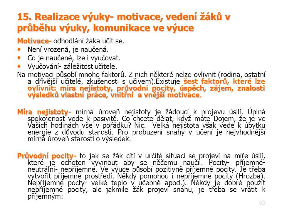 92 15. Realizace výuky- motivace, vedení žáků v průběhu výuky, komunikace ve výuce Motivace- Motivace- odhodlání žáka učit se. • • Není vrozená, je na