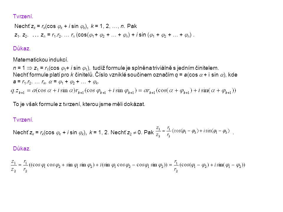 Tvrzení. Nechť z k = r k (cos  k + i sin  k ), k = 1, 2, …, n. Pak z 1. z 2. … z n = r 1.r 2. … r n (cos(  1 +  2 + … +  n ) + i sin (  1 +  2