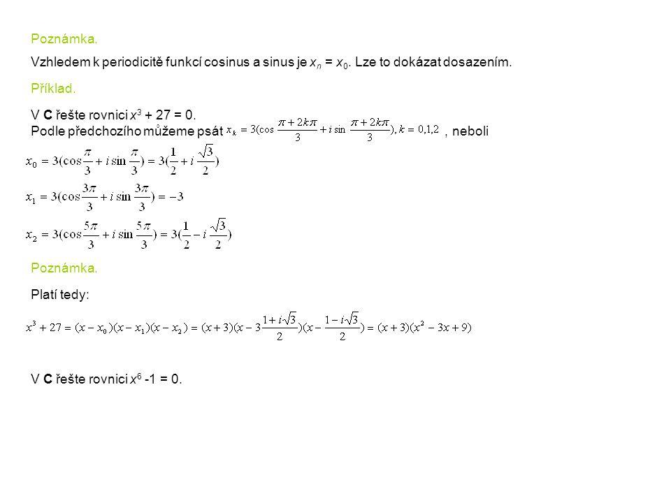Poznámka. Vzhledem k periodicitě funkcí cosinus a sinus je x n = x 0. Lze to dokázat dosazením. Příklad. V C řešte rovnici x 3 + 27 = 0. Podle předcho