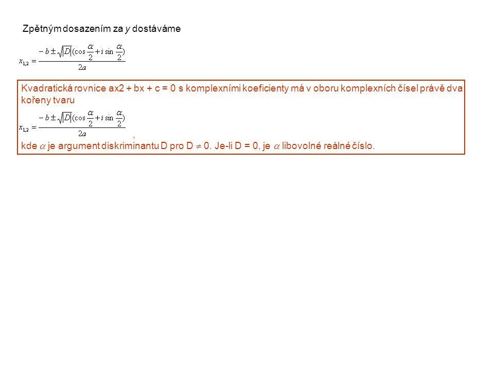 Zpětným dosazením za y dostáváme Kvadratická rovnice ax2 + bx + c = 0 s komplexními koeficienty má v oboru komplexních čísel právě dva kořeny tvaru, k
