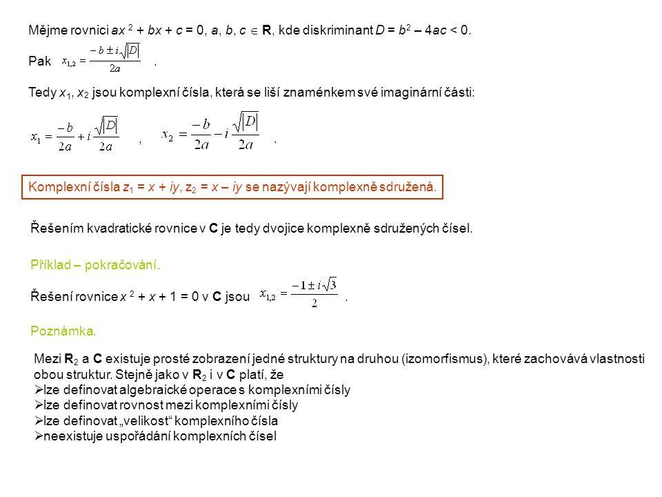 Mějme rovnici ax 2 + bx + c = 0, a, b, c  R, kde diskriminant D = b 2 – 4ac < 0. Pak. Tedy x 1, x 2 jsou komplexní čísla, která se liší znaménkem své