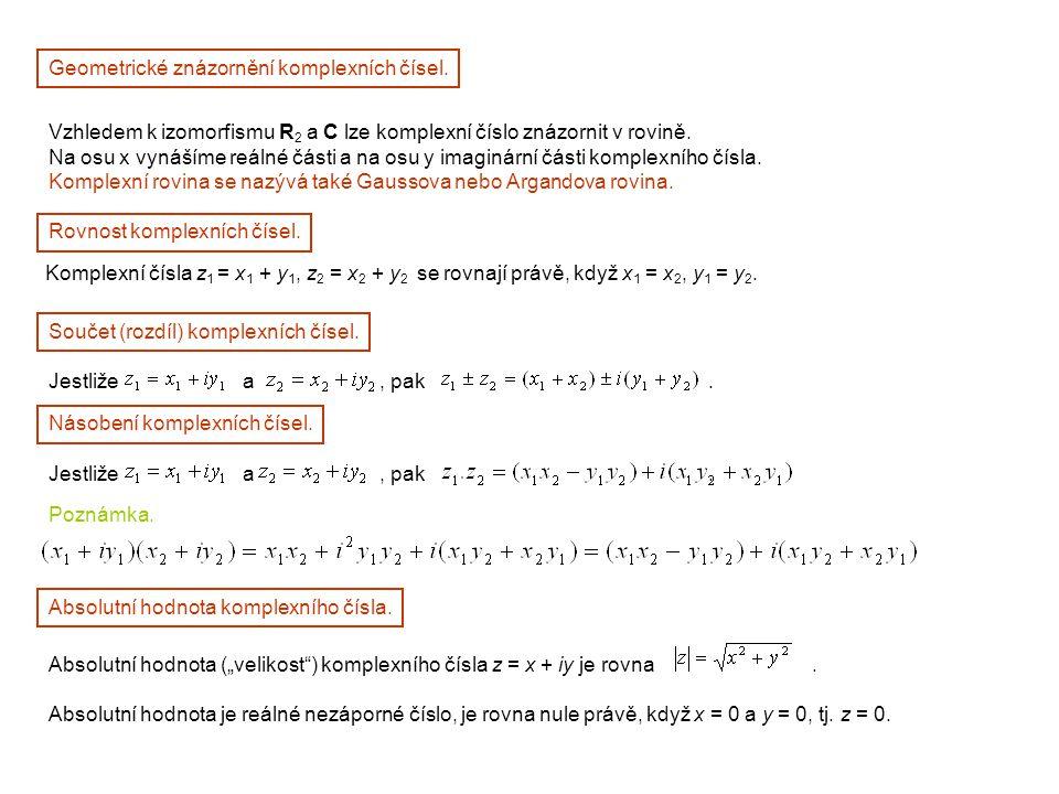 Geometrické znázornění komplexních čísel. Vzhledem k izomorfismu R 2 a C lze komplexní číslo znázornit v rovině. Na osu x vynášíme reálné části a na o