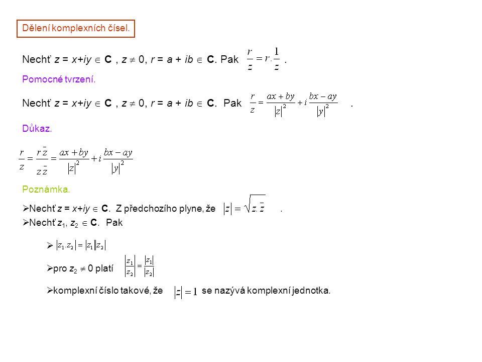 Dělení komplexních čísel. Nechť z = x+iy  C, z  0, r = a + ib  C. Pak. Pomocné tvrzení. Nechť z = x+iy  C, z  0, r = a + ib  C. Pak. Důkaz. Pozn