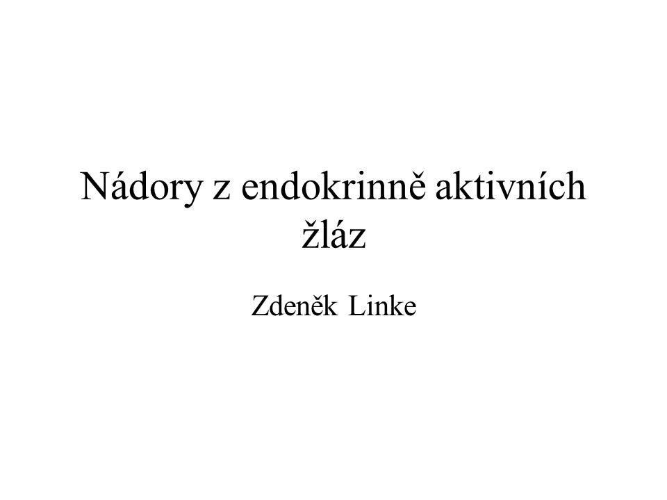 Nádory z endokrinně aktivních žláz Zdeněk Linke