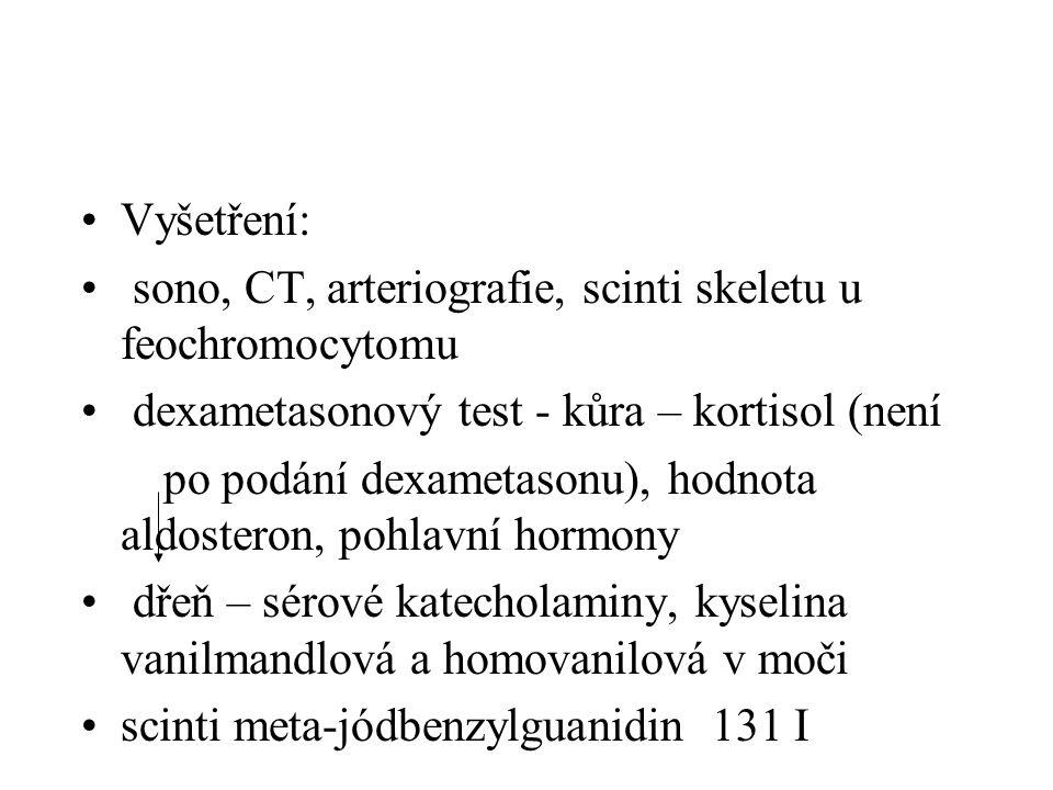 •Vyšetření: • sono, CT, arteriografie, scinti skeletu u feochromocytomu • dexametasonový test - kůra – kortisol (není po podání dexametasonu), hodnota