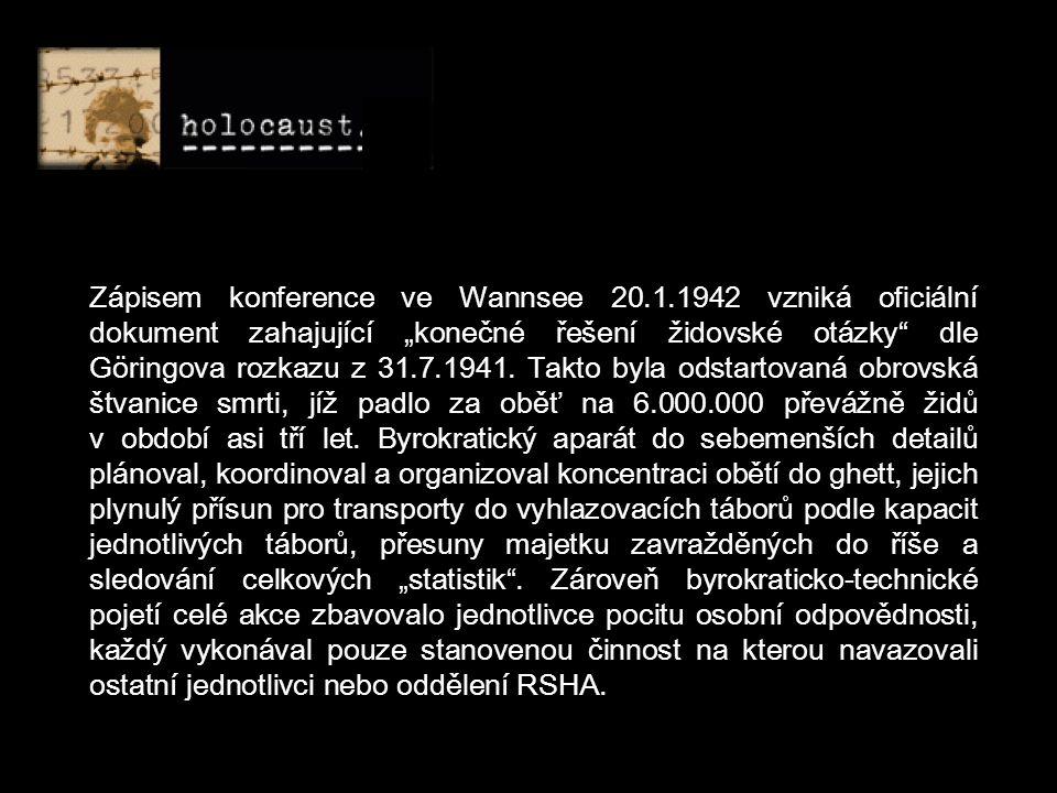"""Zápisem konference ve Wannsee 20.1.1942 vzniká oficiální dokument zahajující """"konečné řešení židovské otázky dle Göringova rozkazu z 31.7.1941."""