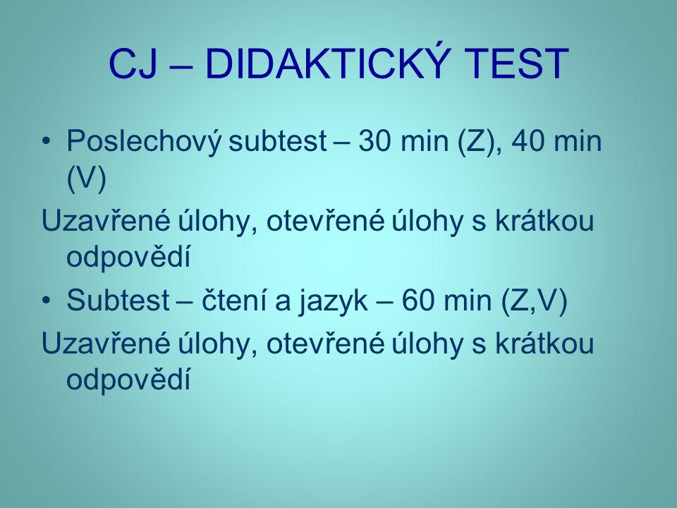 CJ – DIDAKTICKÝ TEST •Poslechový subtest – 30 min (Z), 40 min (V) Uzavřené úlohy, otevřené úlohy s krátkou odpovědí •Subtest – čtení a jazyk – 60 min (Z,V) Uzavřené úlohy, otevřené úlohy s krátkou odpovědí