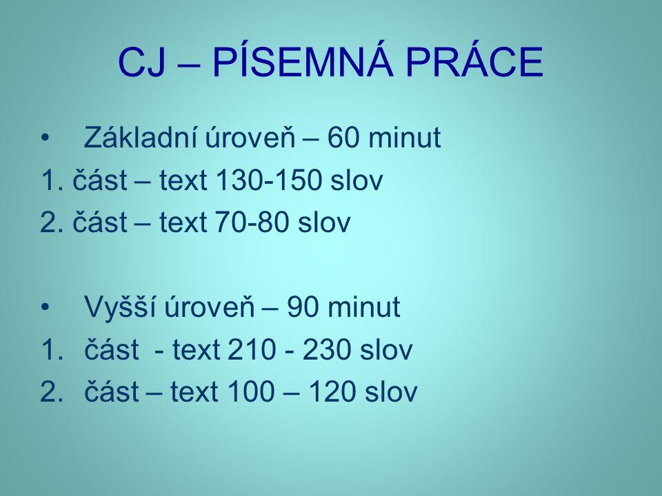 CJ – PÍSEMNÁ PRÁCE •Základní úroveň – 60 minut 1. část – text 130-150 slov 2. část – text 70-80 slov •Vyšší úroveň – 90 minut 1.část - text 210 - 230
