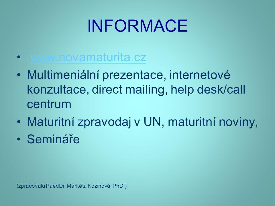 INFORMACE • www.novamaturita.czwww.novamaturita.cz •Multimeniální prezentace, internetové konzultace, direct mailing, help desk/call centrum •Maturitní zpravodaj v UN, maturitní noviny, •Semináře (zpracovala PaedDr.