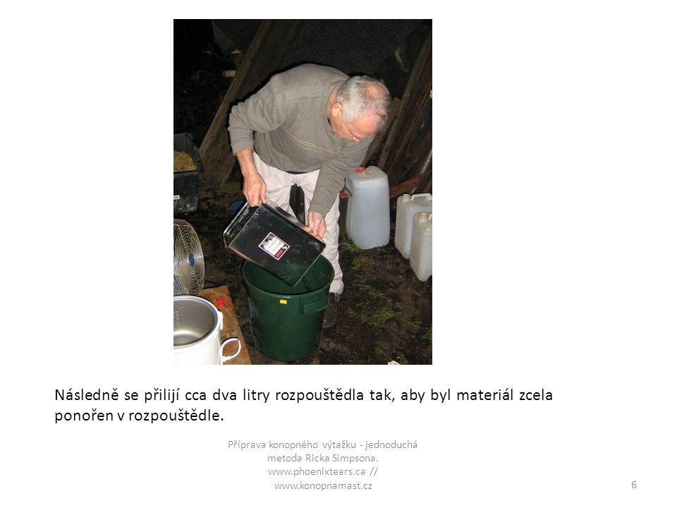 Následně se přilijí cca dva litry rozpouštědla tak, aby byl materiál zcela ponořen v rozpouštědle. 6 Příprava konopného výtažku - jednoduchá metoda Ri