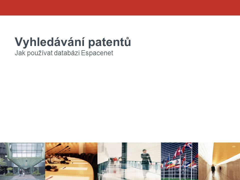 Vyhledávání patentů Jak používat databázi Espacenet