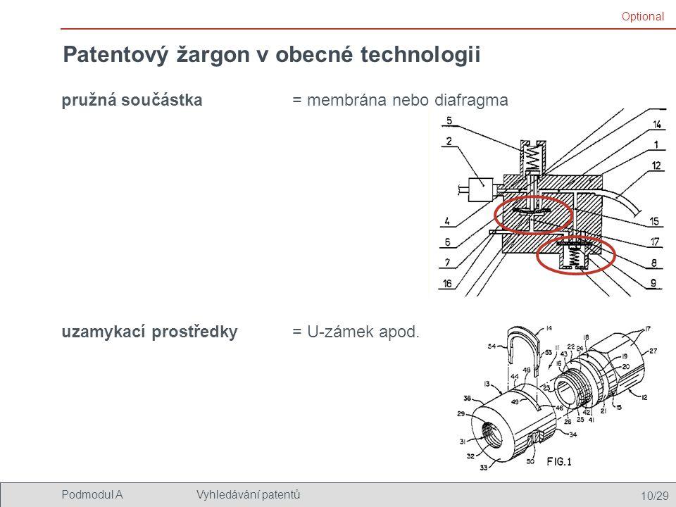 10/29 Podmodul AVyhledávání patentů Patentový žargon v obecné technologii pružná součástka uzamykací prostředky = U-zámek apod. Optional = membrána ne