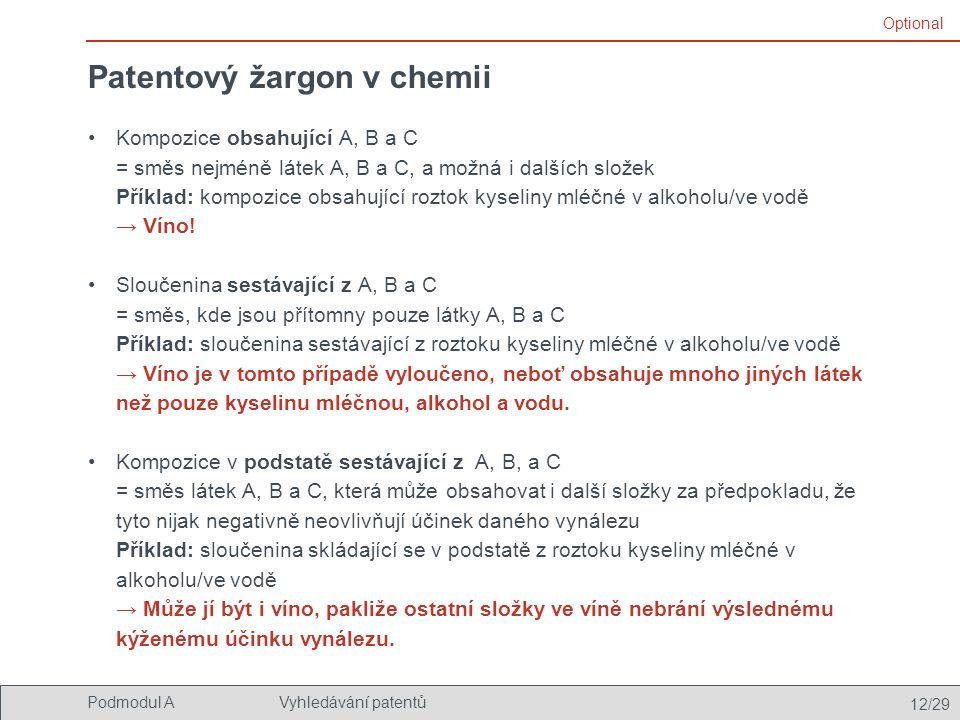 12/29 Podmodul AVyhledávání patentů Patentový žargon v chemii •Kompozice obsahující A, B a C = směs nejméně látek A, B a C, a možná i dalších složek P