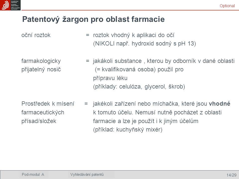 14/29 Podmodul AVyhledávání patentů Pod-modul AVyhledávání patentů Patentový žargon pro oblast farmacie oční roztok = roztok vhodný k aplikaci do očí