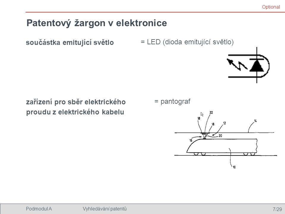 7/29 Podmodul AVyhledávání patentů Patentový žargon v elektronice = pantograf součástka emitující světlo = LED (dioda emitující světlo) zařízení pro s
