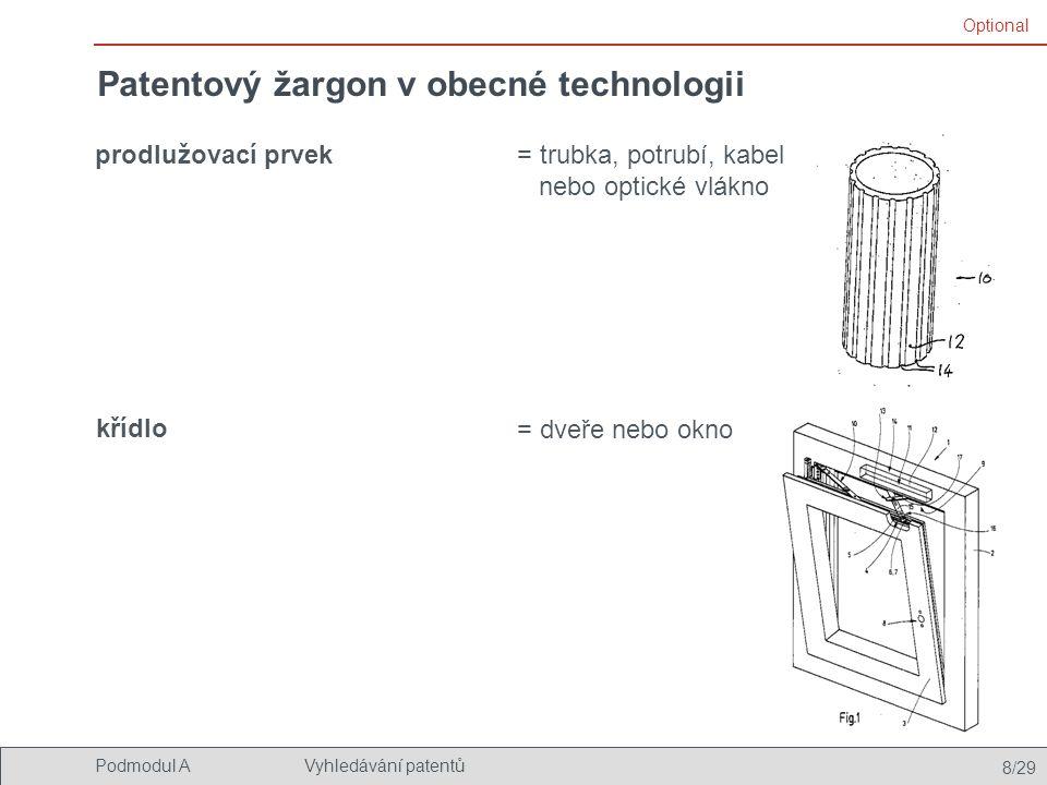 8/29 Podmodul AVyhledávání patentů Patentový žargon v obecné technologii prodlužovací prvek= trubka, potrubí, kabel nebo optické vlákno křídlo = dveře