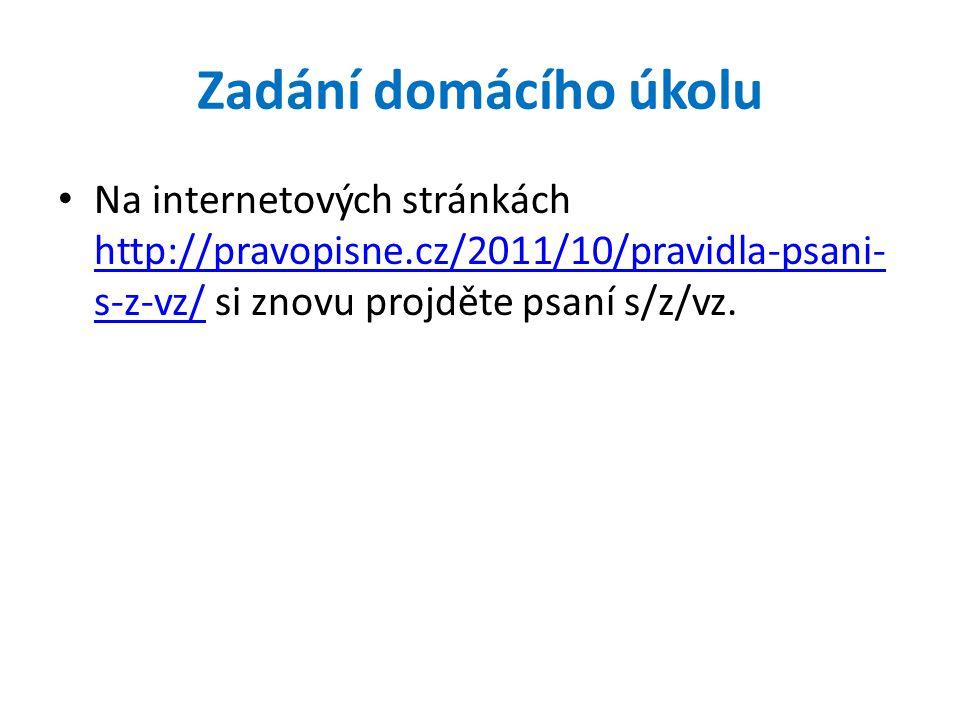 Zadání domácího úkolu • Na internetových stránkách http://pravopisne.cz/2011/10/pravidla-psani- s-z-vz/ si znovu projděte psaní s/z/vz.