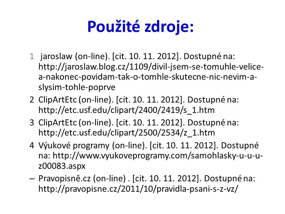 Použité zdroje: 1 jaroslaw (on-line).[cit. 10. 11.