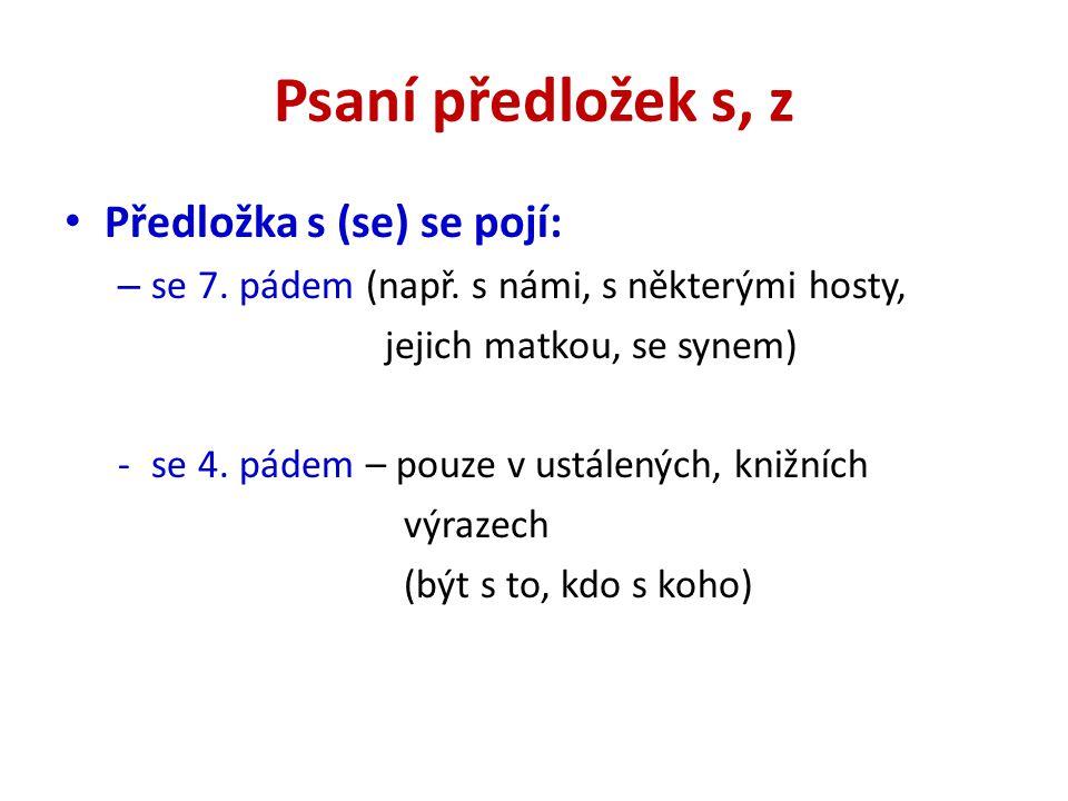 Psaní předložek s, z • Předložka s (se) se pojí: – se 7.
