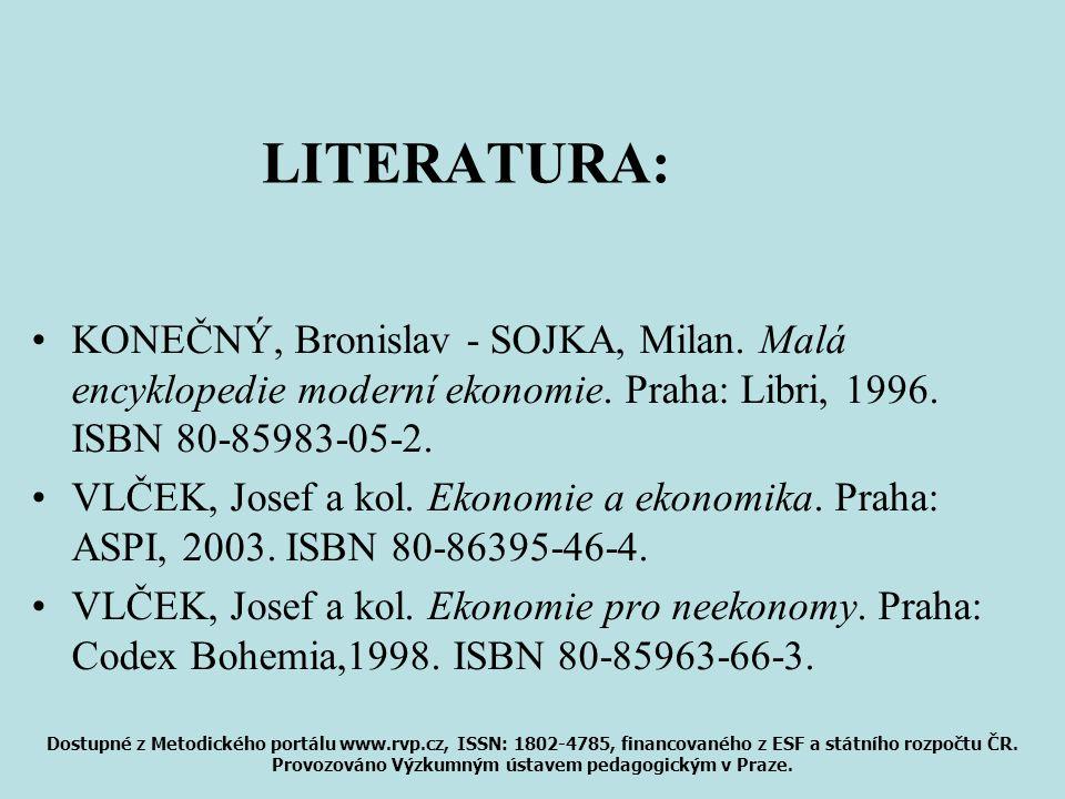 LITERATURA: •KONEČNÝ, Bronislav - SOJKA, Milan. Malá encyklopedie moderní ekonomie. Praha: Libri, 1996. ISBN 80-85983-05-2. •VLČEK, Josef a kol. Ekono