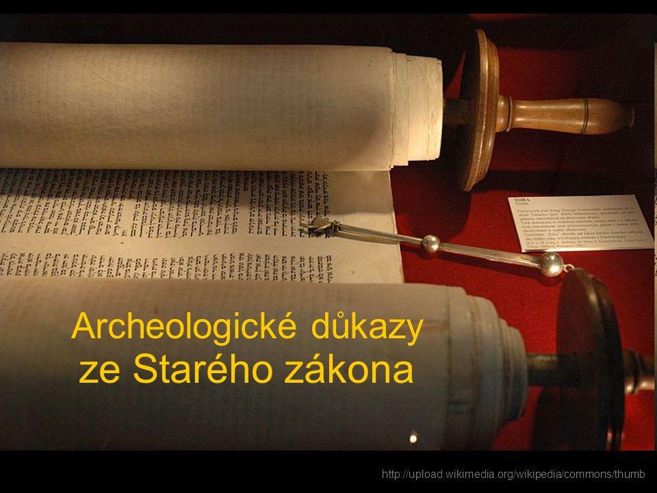 Archeologické důkazy ze Starého zákona http://upload.wikimedia.org/wikipedia/commons/thumb