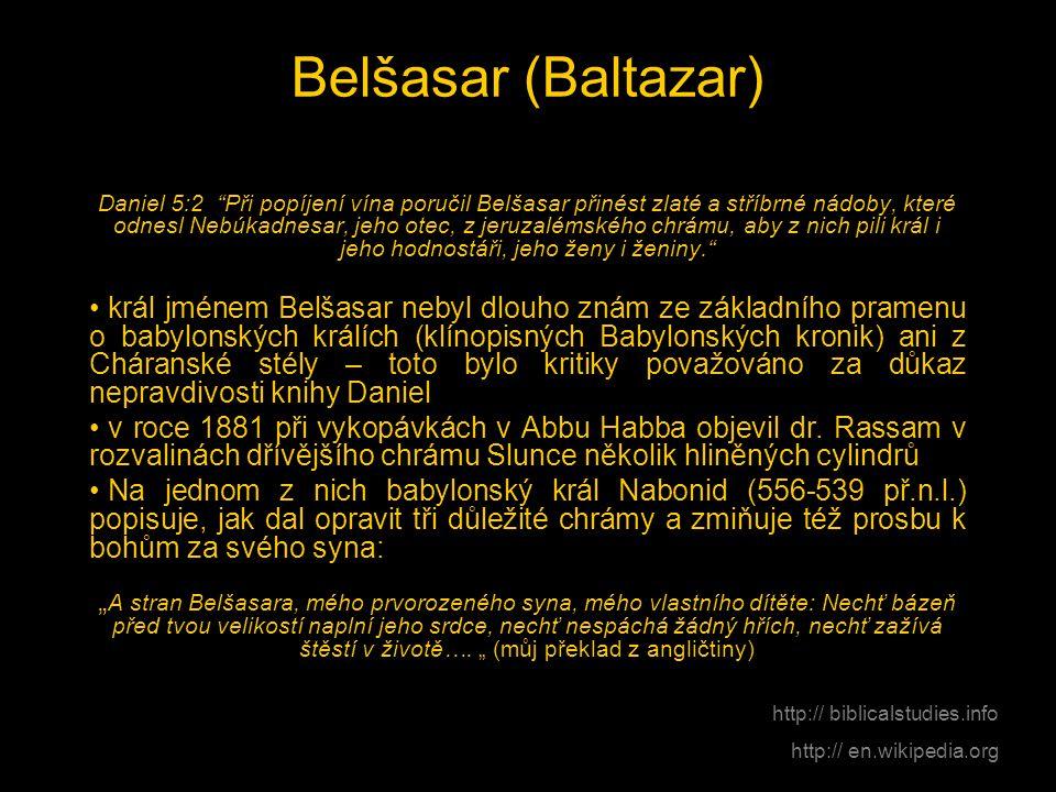 """Belšasar (Baltazar) Daniel 5:2 """"Při popíjení vína poručil Belšasar přinést zlaté a stříbrné nádoby, které odnesl Nebúkadnesar, jeho otec, z jeruzaléms"""
