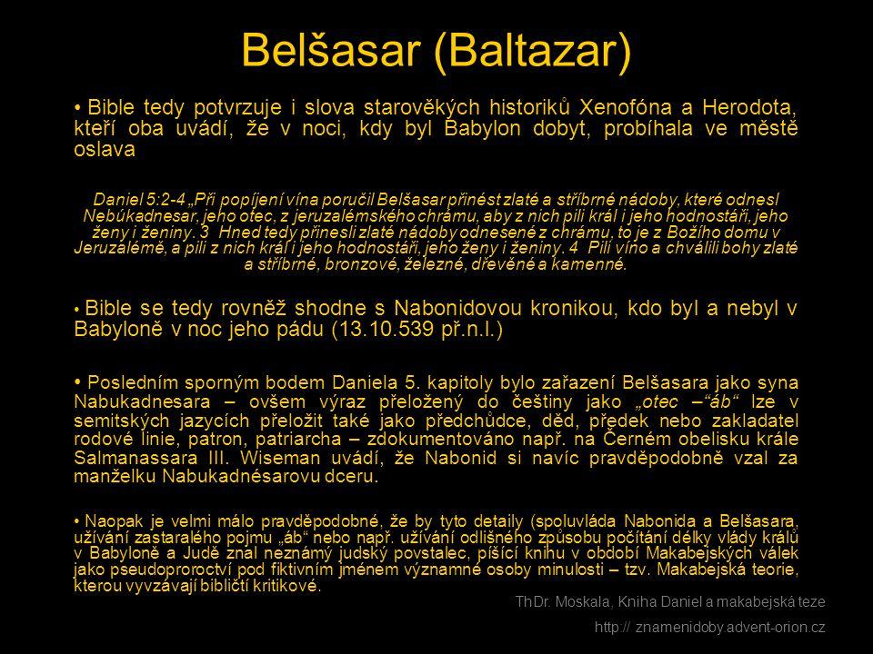 Belšasar (Baltazar) • Bible tedy potvrzuje i slova starověkých historiků Xenofóna a Herodota, kteří oba uvádí, že v noci, kdy byl Babylon dobyt, probí