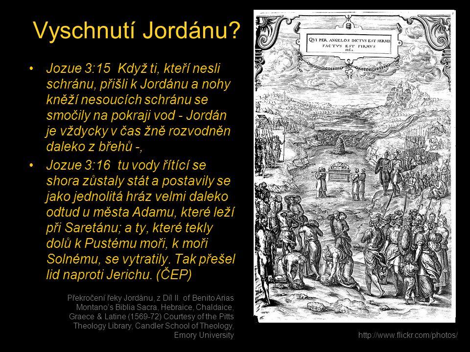 Vyschnutí Jordánu? •Jozue 3:15 Když ti, kteří nesli schránu, přišli k Jordánu a nohy kněží nesoucích schránu se smočily na pokraji vod - Jordán je vžd