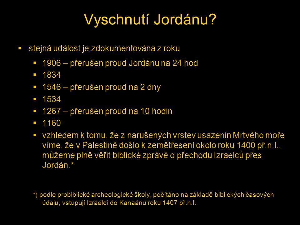 Vyschnutí Jordánu?  stejná událost je zdokumentována z roku  1906 – přerušen proud Jordánu na 24 hod  1834  1546 – přerušen proud na 2 dny  1534