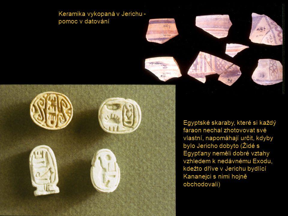 Keramika vykopaná v Jerichu - pomoc v datování Egyptské skaraby, které si každý faraon nechal zhotovovat své vlastní, napomáhají určit, kdyby bylo Jer