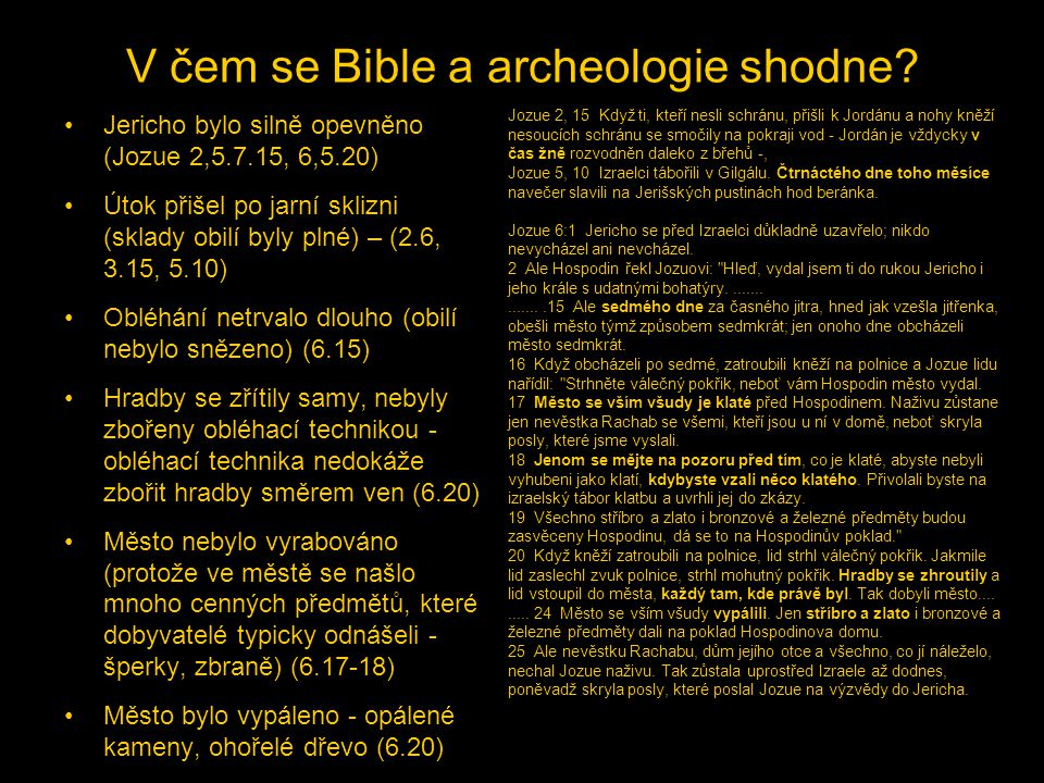 V čem se Bible a archeologie shodne? •Jericho bylo silně opevněno (Jozue 2,5.7.15, 6,5.20) •Útok přišel po jarní sklizni (sklady obilí byly plné) – (2