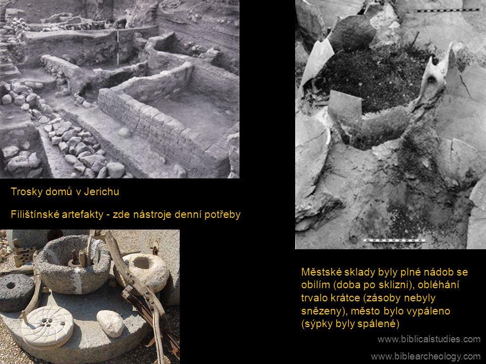 Trosky domů v Jerichu Filištínské artefakty - zde nástroje denní potřeby Městské sklady byly plné nádob se obilím (doba po sklizni), obléhání trvalo k