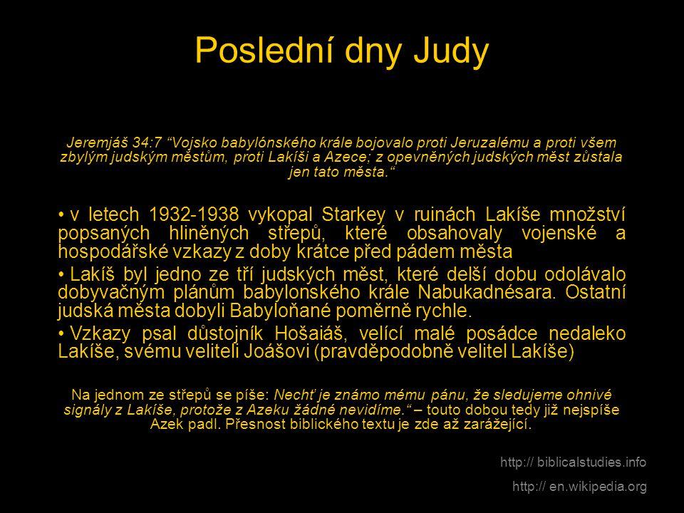 """Poslední dny Judy Jeremjáš 34:7 """"Vojsko babylónského krále bojovalo proti Jeruzalému a proti všem zbylým judským městům, proti Lakíši a Azece; z opevn"""