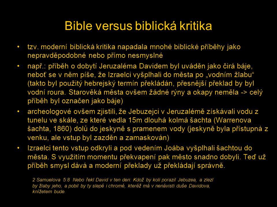 Bible versus biblická kritika •tzv. moderní biblická kritika napadala mnohé biblické příběhy jako nepravděpodobné nebo přímo nesmyslné •např.: příběh