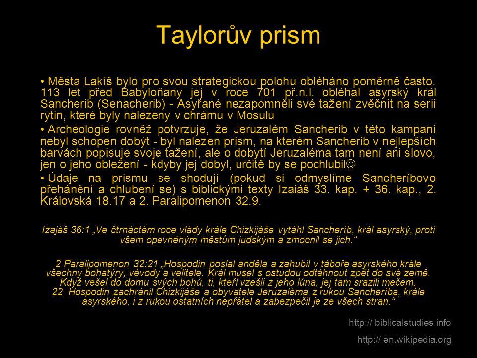 Taylorův prism • Města Lakíš bylo pro svou strategickou polohu obléháno poměrně často. 113 let před Babyloňany jej v roce 701 př.n.l. obléhal asyrský
