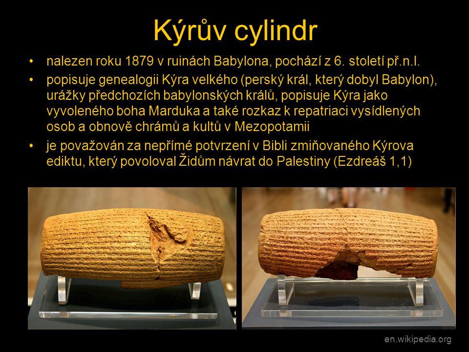 Kýrův cylindr •nalezen roku 1879 v ruinách Babylona, pochází z 6. století př.n.l. •popisuje genealogii Kýra velkého (perský král, který dobyl Babylon)