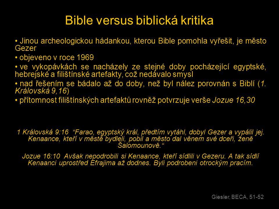 Bible versus biblická kritika • Jinou archeologickou hádankou, kterou Bible pomohla vyřešit, je město Gezer • objeveno v roce 1969 • ve vykopávkách se