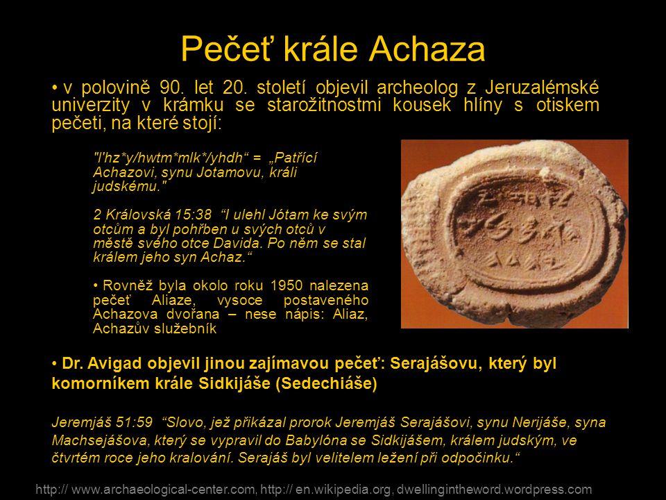 Pečeť krále Achaza • v polovině 90. let 20. století objevil archeolog z Jeruzalémské univerzity v krámku se starožitnostmi kousek hlíny s otiskem peče