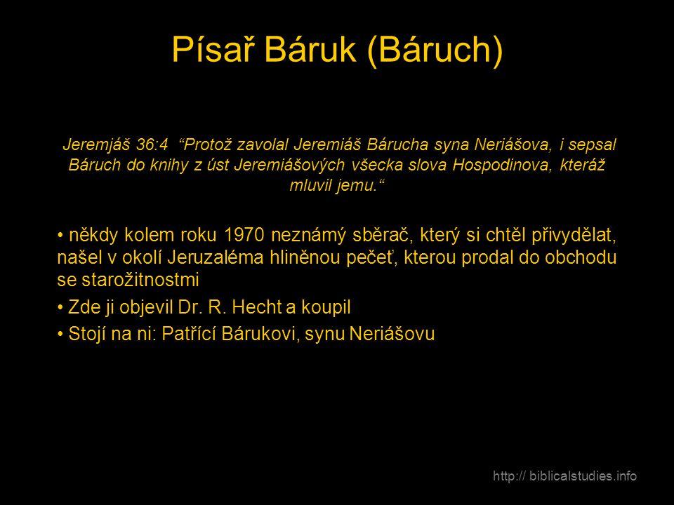"""Písař Báruk (Báruch) Jeremjáš 36:4 """"Protož zavolal Jeremiáš Bárucha syna Neriášova, i sepsal Báruch do knihy z úst Jeremiášových všecka slova Hospodin"""