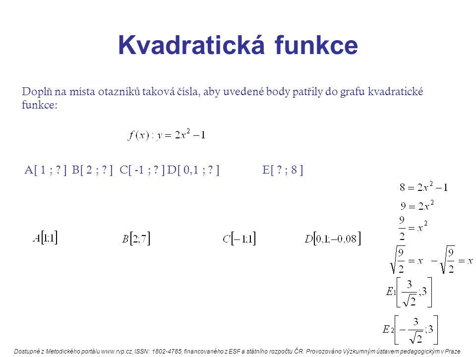 Kvadratická funkce Dopl ň na místa otazník ů taková č ísla, aby uvedené body pat ř ily do grafu kvadratické funkce: A[ 1 ; ? ] B[ 2 ; ? ]C[ -1 ; ? ]D[