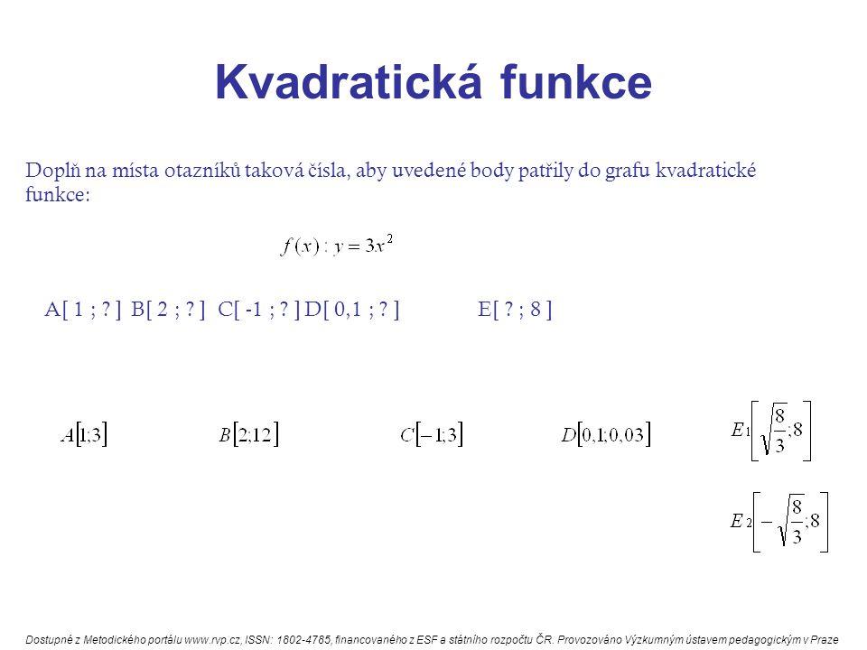 Kvadratická funkce Dopl ň na místa otazník ů taková č ísla, aby uvedené body pat ř ily do grafu kvadratické funkce: A[ 1 ; .